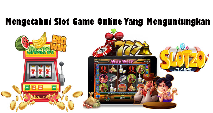 Mengetahui Slot Game Online Yang Menguntungkan