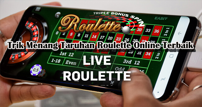 Trik Menang Taruhan Roulette Online Terbaik